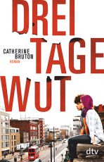 Cover: Catherine Bruton, Drei Tage Wut