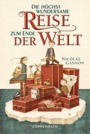 Cover: Nicholas Gannon, Die höchst wundersame Reise zum Ende der Welt