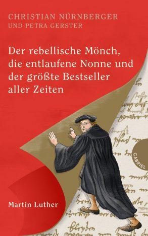 Cover: Christian Nürnberger; Petra Gerster, Der rebellische Mönch, die entlaufene Nonne und der größte Bestseller aller Zeiten