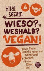 Cover: Hilal Sezgin, Wieso? Weshalb? Vegan!