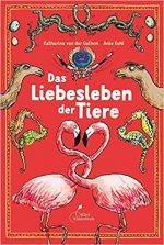 Cover: Katharina von der Gathen, Das Liebesleben der Tiere