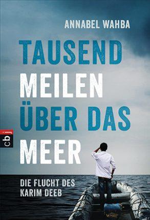 Cover: Annabel Wahba, Tausend Meilen über das Meer - Die Flucht des Karim Deeb