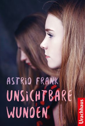 Cover: Astrid Frank, Unsichtbare Wunden