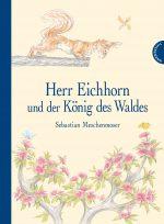 Cover: Sebastian Meschenmoser, Herr Eichhorn und der König des Waldes
