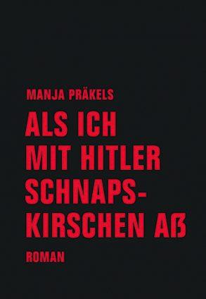 Cover: Manja Präkels, Als ich mit Hitler Schnapskirschen aß