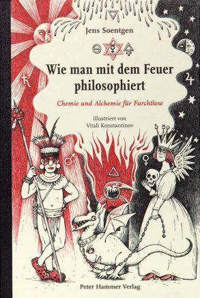 Cover: Jens Soentgen, Wie man mit dem Feuer philosophiert – Chemie und Alchemie für Furchtlose
