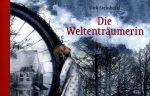 Cover: Dirk Steinhöfel, Die Weltenträumerin