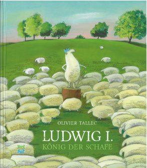 Cover: Olivier Tallec, Ludwig I. – König der Schafe