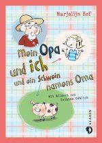 Cover: Marjolijn Hof, Mein Opa und ich und ein Schwein namens Oma