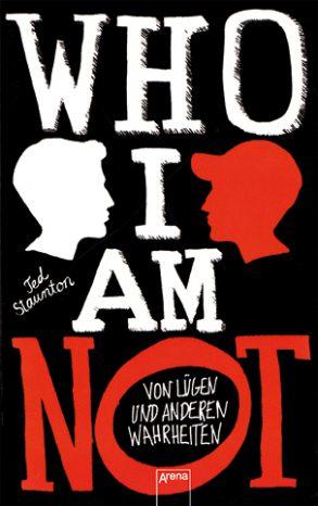 Cover: Ted Staunton, Who I am not – Von Lügen und anderen Wahrheiten