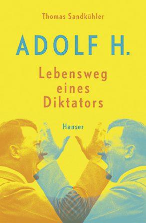 Cover: Thomas Sandkühler, Adolf H. – Lebensweg eines Diktators