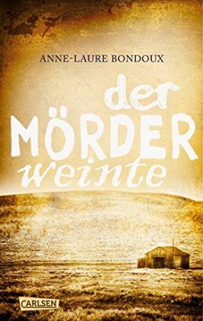 Cover: Anne-Laure Bondoux; Der Mörder weinte