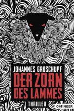 Cover: Johannes Groschupf; Der Zorn des Lammes