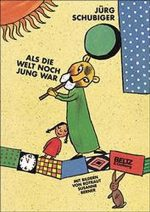 Cover: Jürg Schubiger; Als die Welt noch jung war