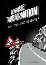 Cover: Alexandra Hamann; Claudia Zea-Schmidt; Reinhold Leinfelder; Die große Transformation Klima ‒ Kriegen wir die Kurve?