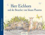 Cover: Sebastian Meschenmoser; Herr Eichhorn und der Besucher vom blauen Planeten