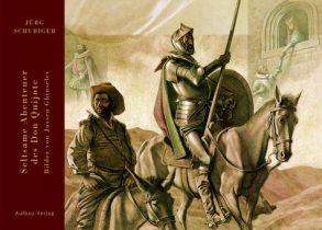 Cover: Jürg Schubiger; Seltsame Abenteuer des Don Quijote