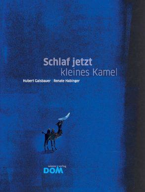 Cover: Hubert Gaisbauer; Schlaf jetzt, kleines Kamel